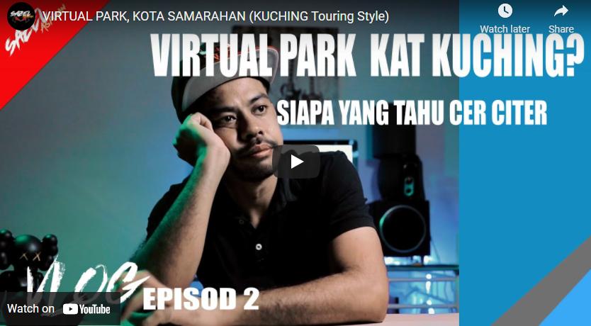 D-VIRTUAL PARK, KOTA SAMARAHAN (KUCHING Touring Style)