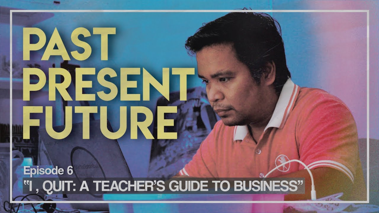 I, Quit: A Teacher's Guide to Business | Episode 6 – Past Present Future