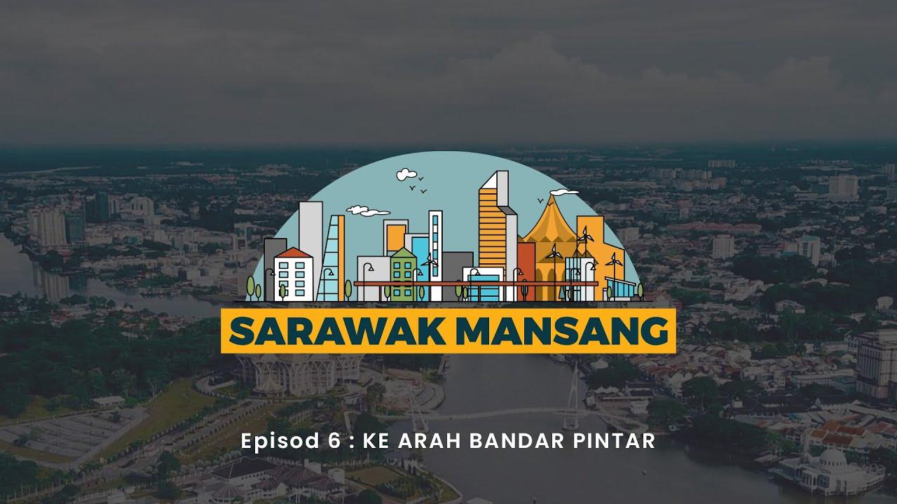 Sarawak Mansang: Episod 6 – Sarawak Multimedia Authority (SMA), Ke Arah Bandar Pintar